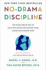 No-Drama Discipline: The Whole-Brain Way to Calm the Chaos and Nurture Your Ch..