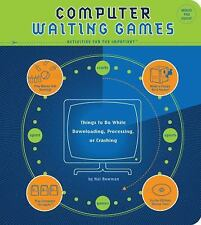 Computer Waiting Games : Things to Do While Downloading, Processing or Crashing…