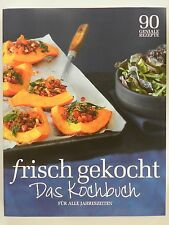 Das Kochbuch frisch gekocht für alle Jahreszeiten 90 geniale Rezepte