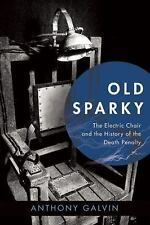 Old Sparky: The Electric Chair and the History of the Death Penalty, Galvin, Ant
