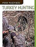 Pro TacticsTM: Turkey Hunting: Use The Secrets Of The Pros To Bag More-ExLibrary