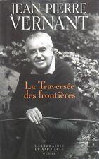 LA TRAVERSÉE DES FRONTIÈRES - ENTRE MYTHE ET POLITIQUE II PAR J.-P. VERNANT 2004