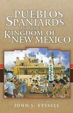 Pueblos, Spaniards, and the Kingdom of New Mexico by John L. Kessell (2010,...