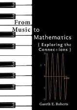 From Music to Mathematics : Exploring the Connections by Gareth E. Roberts...