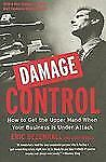 Damage Control: How to Get the Upper Hand When Your Business Is Under Attack De