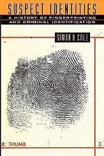 Suspect Identities : A History of Fingerprinting and Criminal Identification...
