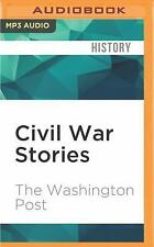 Civil War Stories : A 15th Anniversary Collection by The Washington The...