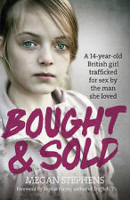 Megan Stephens: Bought and Sold - 14 y. old girl trafficked by the man she loved