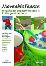Moveable Feasts : What to Eat and How to Cook It in the Great Outdoors by Roy...