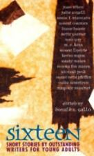 Sixteen : Short Stories by Outstanding Writers for Young Adults by Donald R....