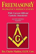 Freemasonry - Mankind's Hidden Enemy : With Current Official Catholic...