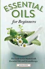 Essential Oils for Beginners: Get Started with Essential Oils & Aromatherapy