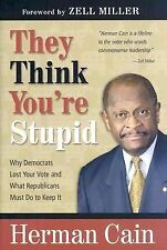 They Think You're Stupid: Why Democrats Lost Your Vote and What Republicans Must