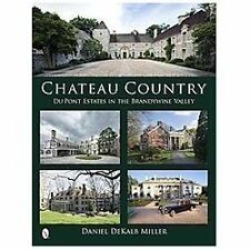Chateau Country : Du Pont Estates in the Brandywine Valley by Daniel DeKalb...