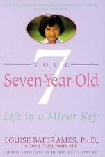 Your Seven-Year-Old: Life in a Minor Key Louise Bates Ames, Carol Chase Haber P