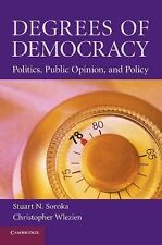 Degrees of Democracy : Politics, Public Opinion, and Policy by Stuart N....