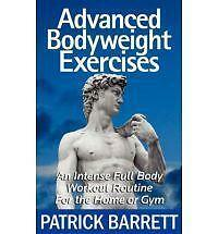 Advanced Bodyweight Exercises : An Intense Full Body Workout in a Home or Gym...
