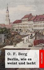 Berlin, Wie Es Weint und Lacht by O. Berg (2013, Paperback)