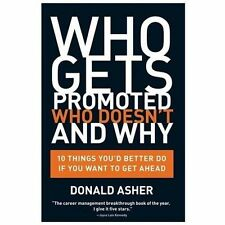 Who Gets Promoted, Who Doesn't, and Why: 10 Things You'd Better Do If You Want t