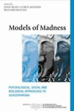 Models of Madness: Psychological, Social and Biological Approaches to Schizophr