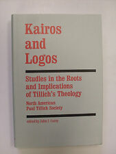 Kairos and Logos : Studies in the Roots and Implications of Tillich Society...