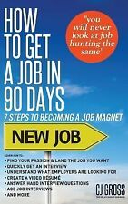 How to Get a Job in 90 Days: 7 Steps to Becoming a Job Magnet, Gross, CJ, New Bo