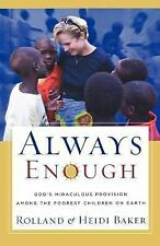 Always Enough: God's Miraculous Provision among the Poorest Children on Earth, H