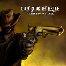 "SUN GODS IN EXILE ""THANKS FOR THE SILVER"" CD NEUWARE"