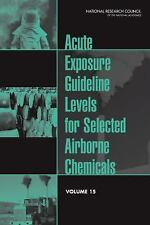 Acute Exposure Guideline Levels for Selected Airborne Chemicals Vol. 15 by...