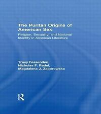 Puritan Origins of American Sex : Religion, Sexuality, and National Identity...