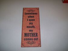 NEW! SOMETIMES WHEN I OPEN MY MOUTH MY MOTHER COMES OUT METAL WALL SIGN