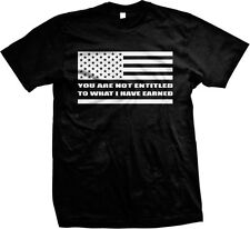 You Are Not Entitled to What I Have Earned- Conservative  Mens T-shirt