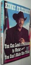 SIGNED Kinky Friedman * YOU CAN LEAD A POLITICIAN TO WATER BUT...2007 hbdj