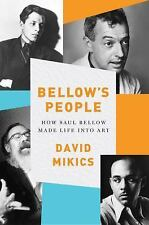 Bellow's People : How Saul Bellow Made Life into Art by David Mikics (2016,...