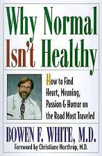 Why Normal Isn't Healthy: How to Find Heart, Meaning, Passion, and Humor on the