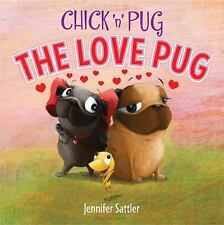 CHICK 'N' PUG The Love Pug (Brand New Paperback Version) Jennifer Sattler