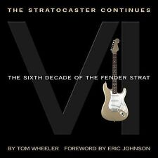 The Stratocaster Continues: The Sixth Decade of the Fender Strat, Wheeler, Tom