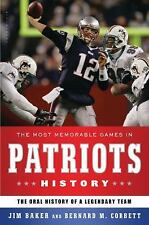 The Most Memorable Games in Patriots History: The Oral History of a Legendary Te