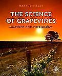 The Science of Grapevines: Anatomy and Physiology by Keller, Markus
