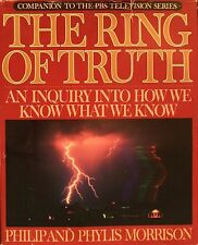 The Ring of Truth : An Inquiry into How We Know What We Know by Philip Morris...