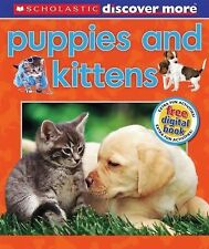Scholastic Discover More Ser.: Puppies and Kittens by Penelope Arlon (2013,...