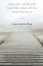 What the World Will Look Like When All the Water Leaves Us: Stories by van den