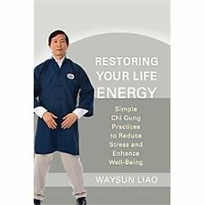 Restoring Your Life Energy: Simple Chi Gung Practices to Reduce Stress and Enhan