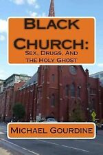 Black Church : Sex, Drugs and the Holy Ghost by Michael Gourdine (2013,...
