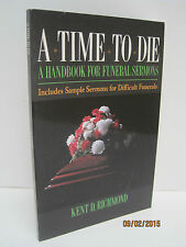 Time to Die: A Handbook for Funeral Sermons by Kent D. Richmond