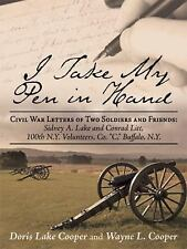 I Take My Pen in Hand : Civil War Letters of Two Soldiers and Friends: Sidney...
