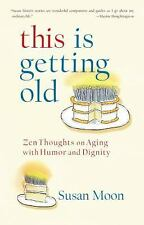 This Is Getting Old: Zen Thoughts on Aging with Humor and Dignity-ExLibrary