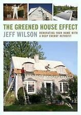 The Greened House Effect : Renovating Your Home with a Deep Energy Retrofit...