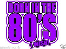 BORN IN THE 80S I WISH no3  A5 LIGHT  IRON ON T SHIRT TRANSFER