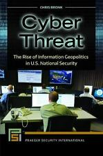 Cyber Threat: The Rise of Information Geopolitics in U.S. National Security (Pra